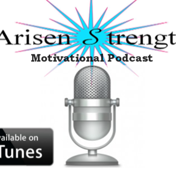 Arisen Strength Motivational Podcast!