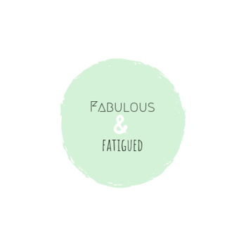 Fabulous and Fatigued
